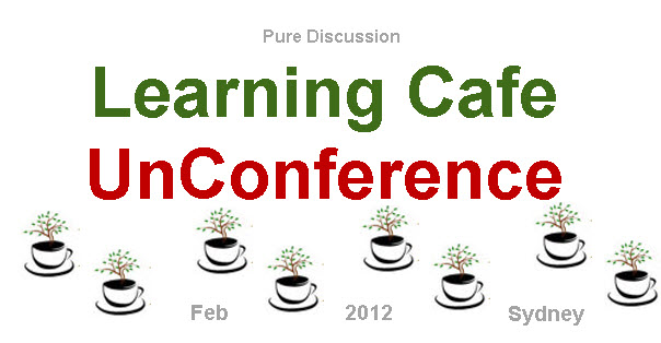 unconference2 Stream Leads for Learning Cafe UnConference Announced- 16 Feb 12, Thurs. Limited places. Cafe News