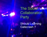 The Social Collaboration Party – Should Learning Gatecrash ?